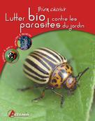 Lutter bio contre les parasites du jardin | Calmets, Isabelle