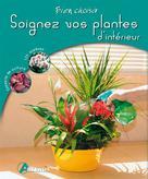 Soignez vos plantes d'intérieur | Koenig, Odile