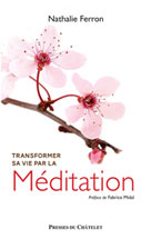 Transformer sa vie par la méditation  | Ferron, Nathalie