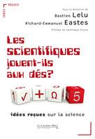 Les scientifiques jouent-ils aux dés ? Idées reçues sur la science | Eastes, Richard-Emmanuel
