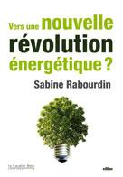 Vers une nouvelle révolution énergétique ? | Rabourdin, Sabine