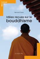 Idées reçues sur le bouddhisme | Faure, Bernard