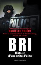 BRI, histoire d'une unité d'élite | Thiéry, Danielle