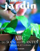 ABC du soin des plantes  | Éditions Marie Claire,
