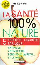 La santé 100% nature | Dufour, Anne
