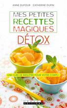 Mes petites recettes magiques détox | Dufour, Anne