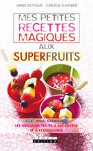Mes petites recettes magiques aux superfruits | Dufour, Anne