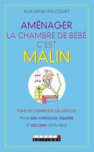 Aménager la chambre de bébé, c'est malin   Lefief-Delcourt, Alix