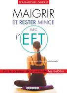 Maigrir et rester mince avec l'EFT | Gurret, Jean-Michel