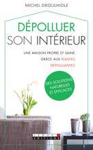 Dépolluer son intérieur  | Droulhiole, Michel
