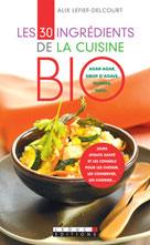 Les 30 ingrédients de la cuisine bio   Lefief-Delcourt, Alix