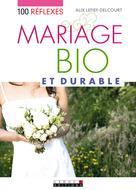 100 réflexes mariage bio et durable   Lefief-Delcourt, Alix