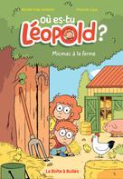 Où es-tu Léopold ? T3 : Micmac à la ferme | Schmitt, Michel-Yves