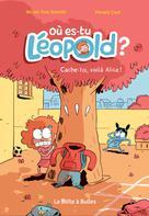 Où es-tu Léopold ? T2 : Cache-toi, voilà Alice ! | Schmitt, Michel-Yves