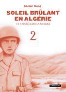 Soleil brûlant en Algérie T2 : Un appelé dans la guerre | Nocq, Gaétan