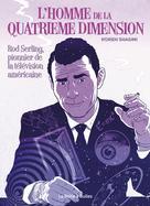 L'Homme de la quatrième dimension : Rod Serling, pionnier de la télévision américaine | Shadmi, Koren