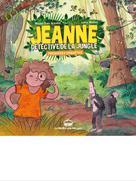 Jeanne, détective de la jungle : Premières enquêtes - Partie 1 | Schmitt, Michel-Yves