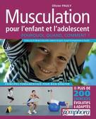 Musculation pour l'enfant et de l'adolescent : Pourquoi, quand, comment ?   Pauly, Olivier