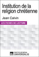 Institution de la religion chrétienne de Jean Calvin | Universalis, Encyclopaedia