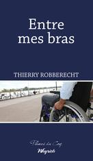 Entre mes bras | Robberecht, Thierry