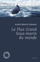 Le Plus Grand Sous-marin du monde | Adamek, André-Marcel