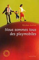 Nous sommes tous des playmobiles | Ancion, Nicolas