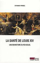 La santé de Louis XIV  | Perez, Stanis