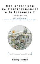 Une protection de l'environnement à la française ? (XIXe-XXe siècles) | Mathis, Charles-François