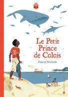 Le petit prince de Calais | Teulade, Pascal