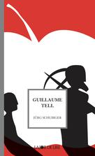 Guillaume Tell | Schubiger, Jürg