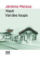 Haut Val des loups | Meizoz, Jérôme