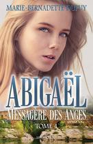 Abigaël, Messagère des Anges, tome 4 | Dupuy, Marie-Bernadette
