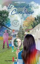 Le miroir de Carolanne   Gray, Marie