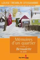 Mémoires d'un quartier, tome 11: Bernadette, la suite | Tremblay-D'essiambre, Louise