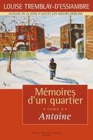 Mémoires d'un quartier, tome 2 : Antoine | Tremblay-D'essiambre, Louise