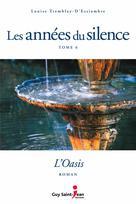 Les années du silence, tome 6 : L'oasis | Tremblay-D'essiambre, Louise