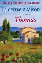 La dernière saison, tome 2: Thomas | Tremblay-D'essiambre, Louise