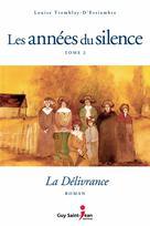 Les années du silence, tome 2 : La délivrance | Tremblay-D'essiambre, Louise