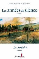 Les années du silence, tome 3 : La sérénité | Tremblay-D'essiambre, Louise