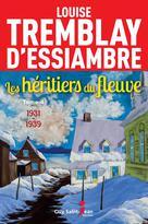 Les héritiers du fleuve, tome 4 | Tremblay-D'essiambre, Louise