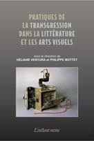 Pratiques de la transgression dans la littérature et les arts visuels  | , Collectif