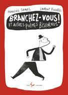 Branchez-vous ! Et autres poèmes biscornus | Gravel, François