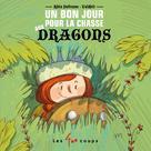 Un bon jour pour la chasse aux dragons | Dufresne, Rhéa