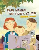 Papa, maman, nos livres et moi | Marcotte, Danielle