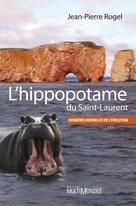 L'hippopotame du Saint-Laurent : dernières nouvelles de l'évolution   Rogel, Jean-Pierre