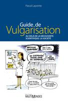 Guide de vulgarisation. Au-delà de la découverte scientifique | Lapointe, Pascal