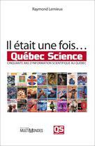 Il était une fois? Québec Science | Lemieux, Raymond