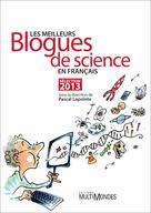 Les meilleurs blogues de science en français ? Sélection 2013 | Lapointe, Pascal