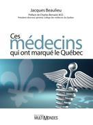 Ces médecins qui ont marqué le Québec   Beaulieu, Jacques