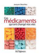 Ces médicaments qui ont changé nos vies | Beaulieu, Jacques